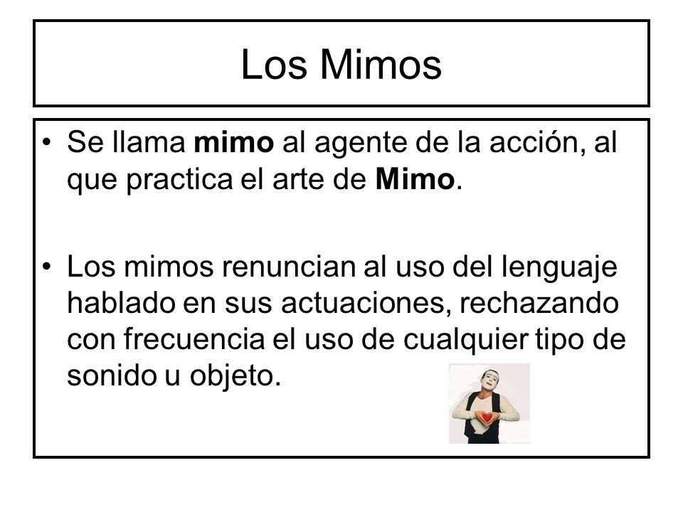 Los Mimos Se llama mimo al agente de la acción, al que practica el arte de Mimo.