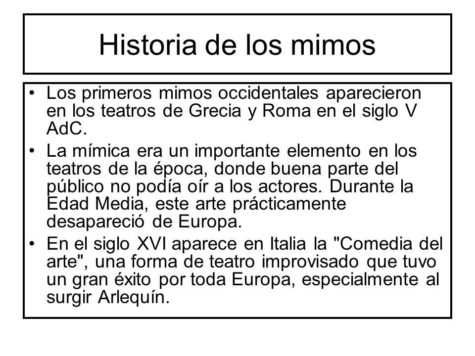 Historia de los mimos Los primeros mimos occidentales aparecieron en los teatros de Grecia y Roma en el siglo V AdC.