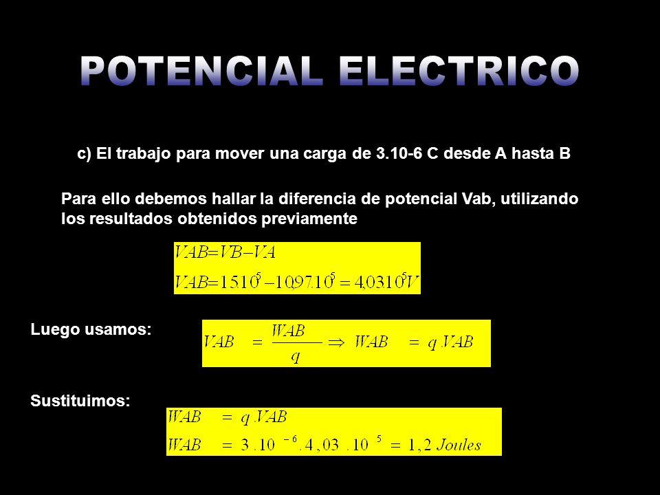 POTENCIAL ELECTRICO c) El trabajo para mover una carga de 3.10-6 C desde A hasta B.