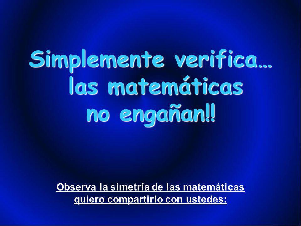 Simplemente verifica… las matemáticas no engañan!!