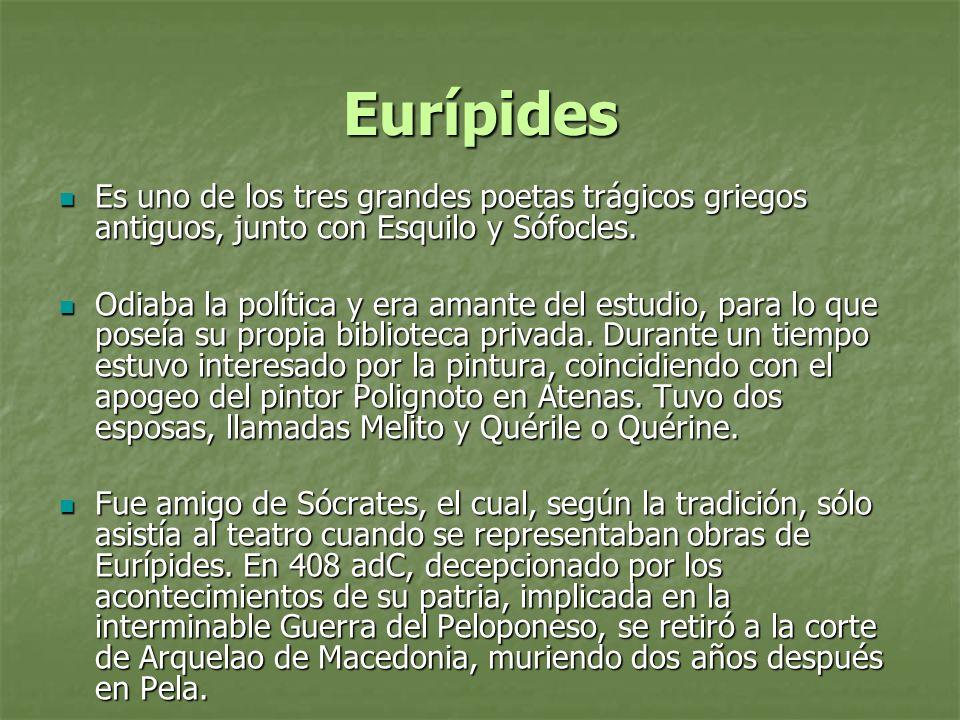 Eurípides Es uno de los tres grandes poetas trágicos griegos antiguos, junto con Esquilo y Sófocles.