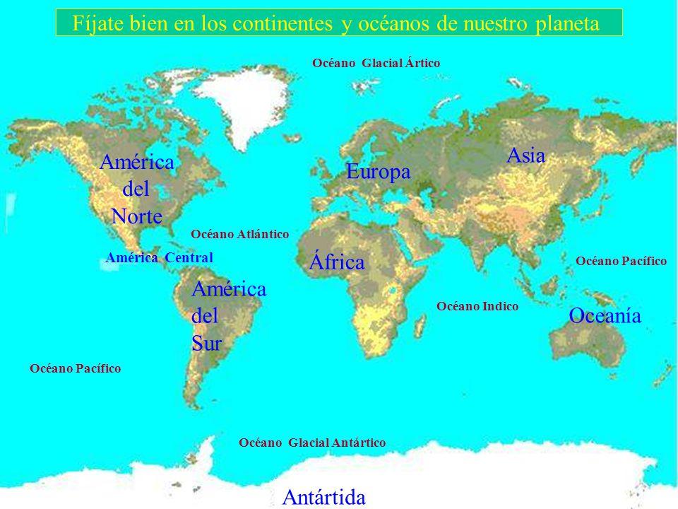Fíjate bien en los continentes y océanos de nuestro planeta
