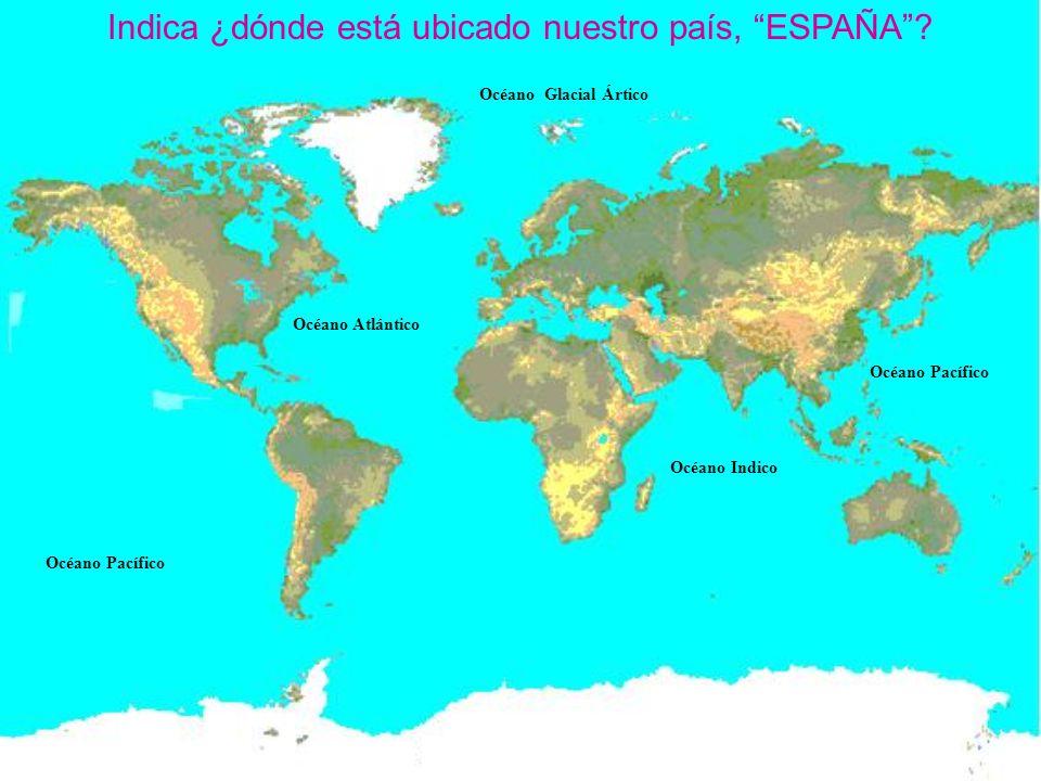 Indica ¿dónde está ubicado nuestro país, ESPAÑA