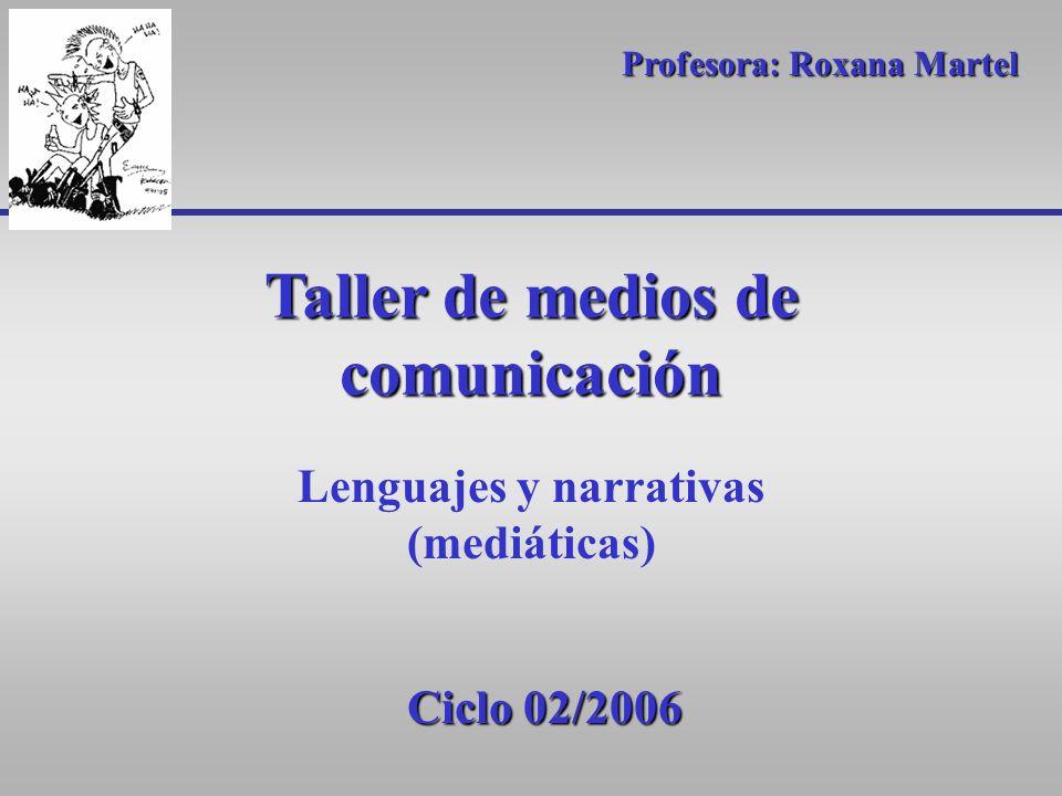 Taller de medios de comunicación Lenguajes y narrativas (mediáticas)