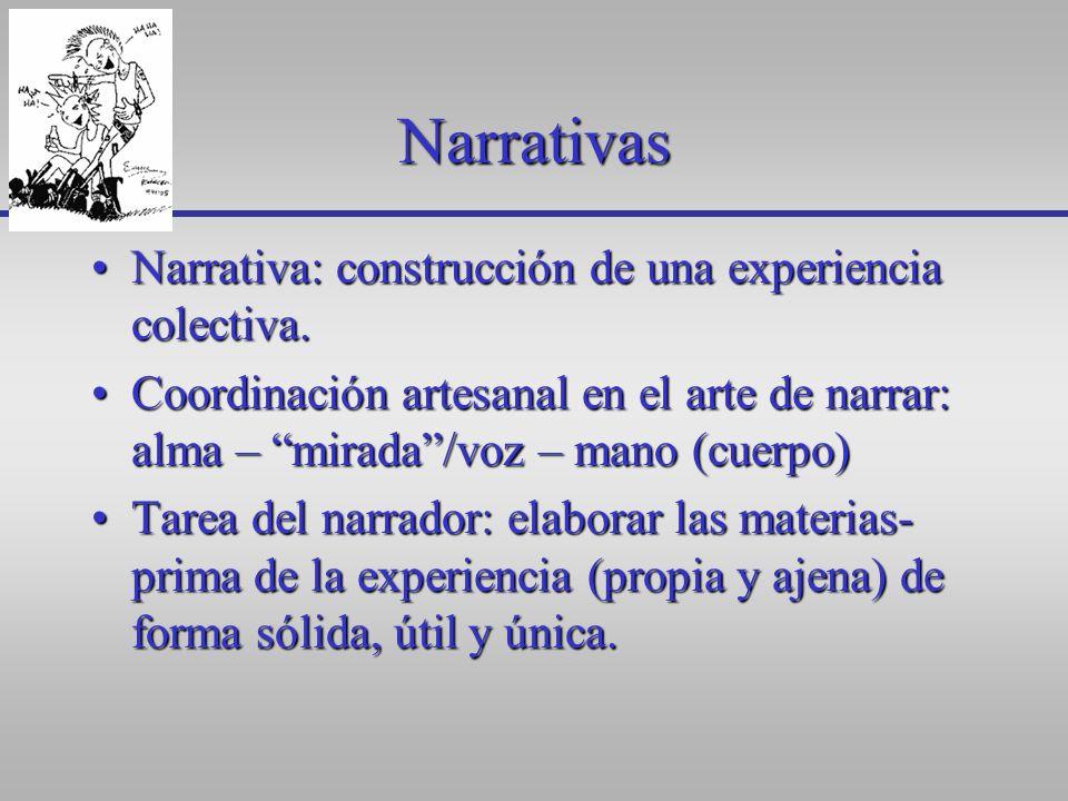 Narrativas Narrativa: construcción de una experiencia colectiva.