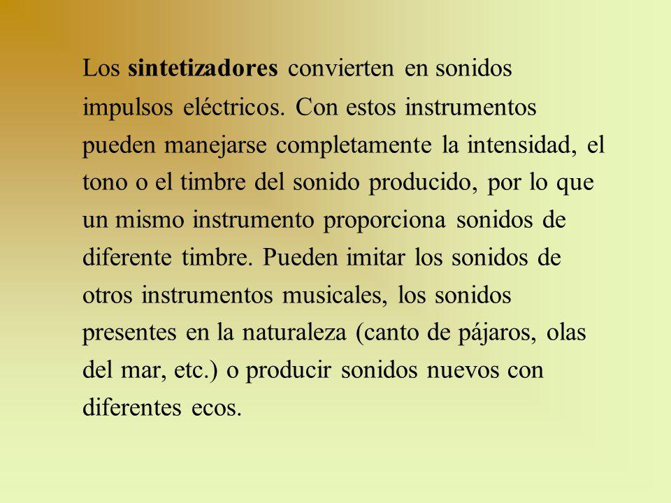 Los sintetizadores convierten en sonidos impulsos eléctricos