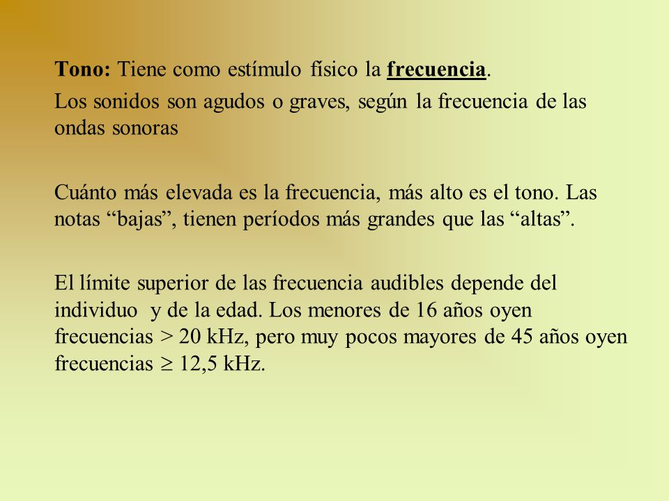 Tono: Tiene como estímulo físico la frecuencia.