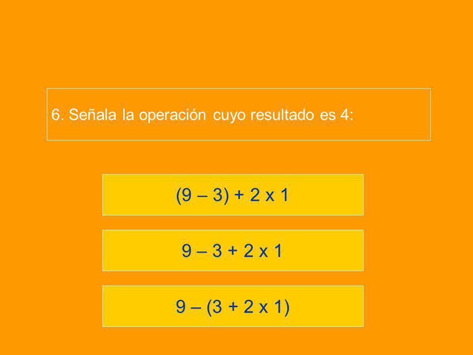 6. Señala la operación cuyo resultado es 4: