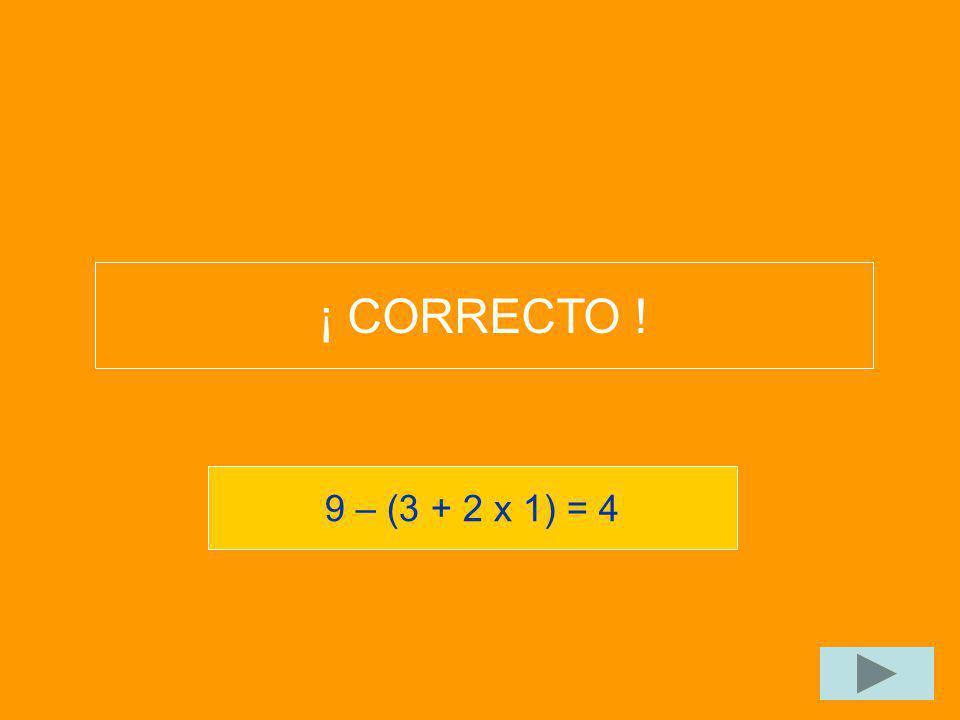 ¡ CORRECTO ! 9 – (3 + 2 x 1) = 4