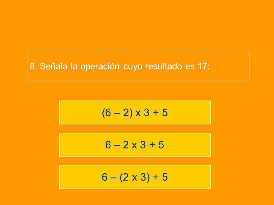 8. Señala la operación cuyo resultado es 17: