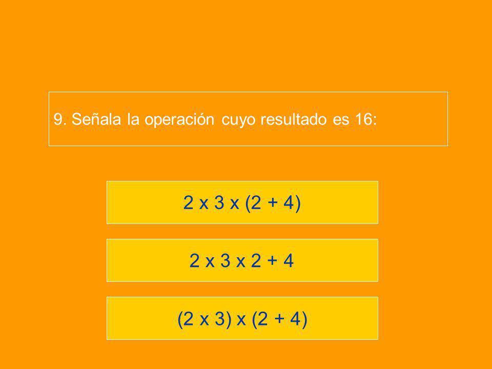 9. Señala la operación cuyo resultado es 16: