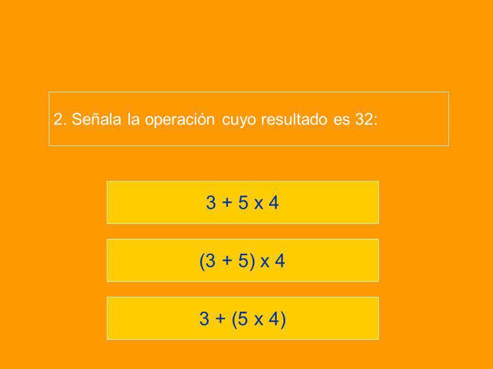 2. Señala la operación cuyo resultado es 32: