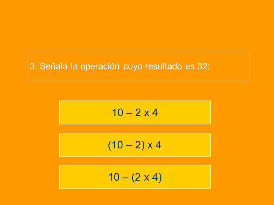 3. Señala la operación cuyo resultado es 32: