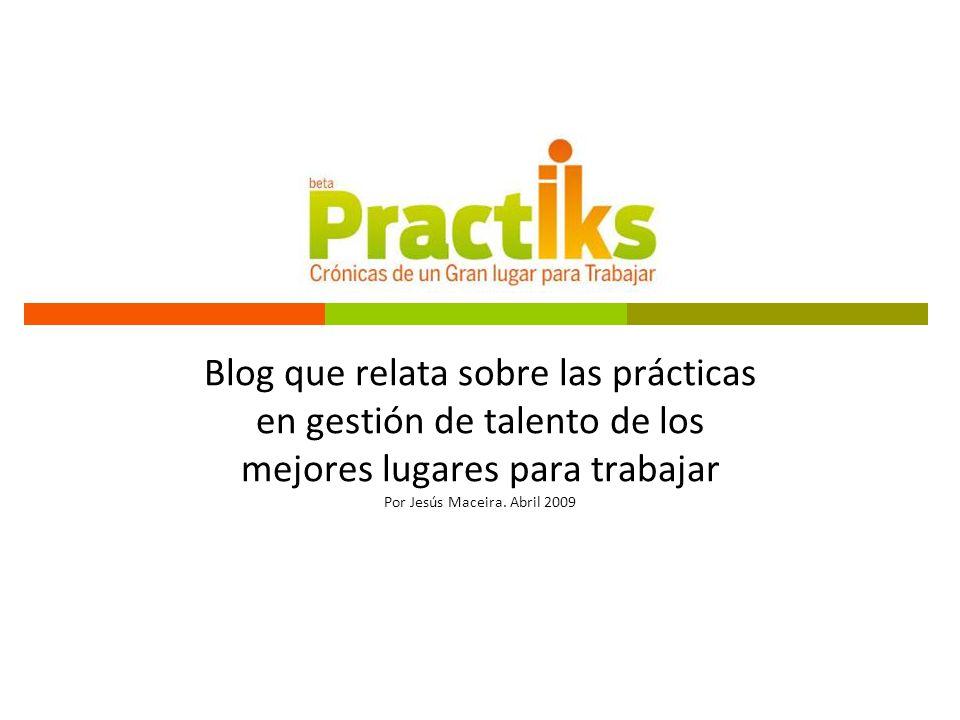 Blog que relata sobre las prácticas en gestión de talento de los mejores lugares para trabajar Por Jesús Maceira.
