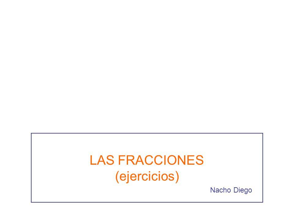 LAS FRACCIONES (ejercicios) Nacho Diego
