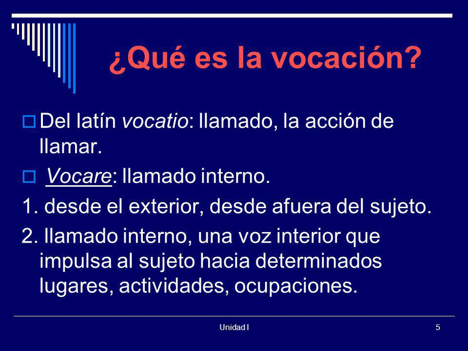 ¿Qué es la vocación Del latín vocatio: llamado, la acción de llamar.
