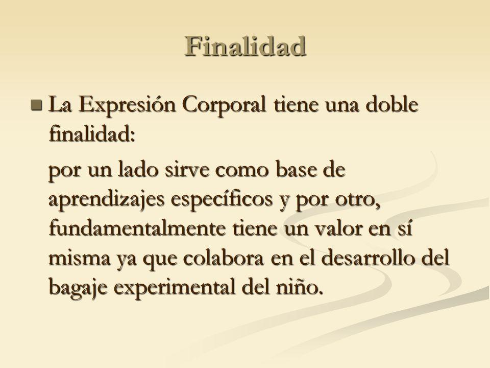 Finalidad La Expresión Corporal tiene una doble finalidad: