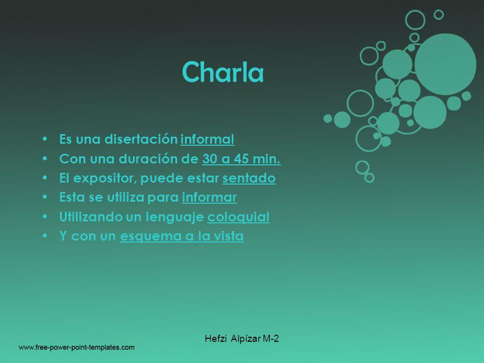 Charla Es una disertación informal Con una duración de 30 a 45 min.