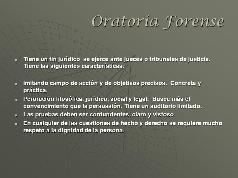 Oratoria Forense Tiene un fin jurídico se ejerce ante jueces o tribunales de justicia. Tiene las siguientes características: