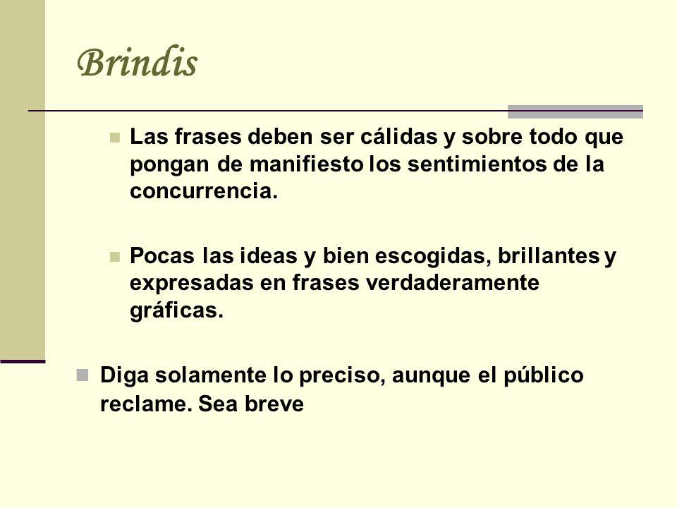 Brindis Las frases deben ser cálidas y sobre todo que pongan de manifiesto los sentimientos de la concurrencia.