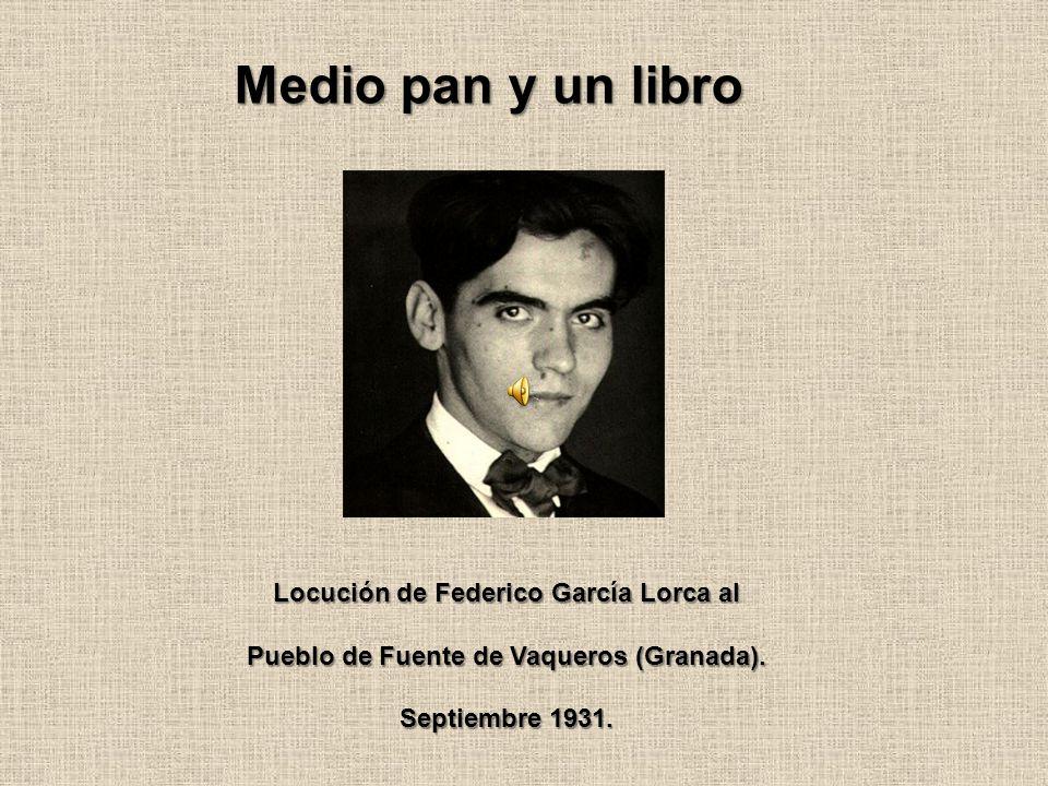 Medio pan y un libro Locución de Federico García Lorca al Pueblo de Fuente de Vaqueros (Granada).