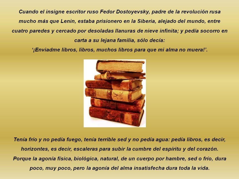 '¡Enviadme libros, libros, muchos libros para que mi alma no muera!'.