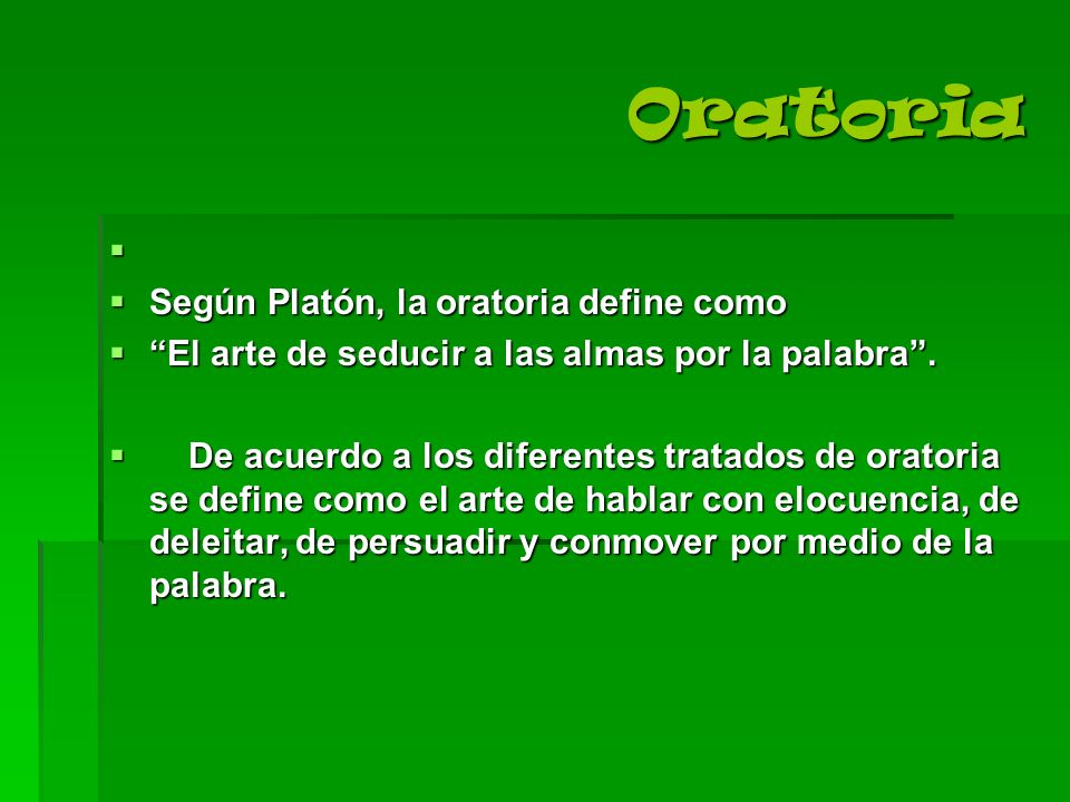 Oratoria Según Platón, la oratoria define como