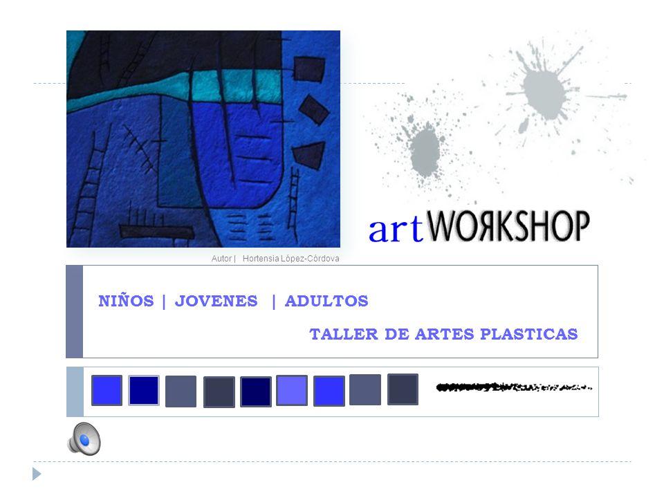 NIÑOS | JOVENES | ADULTOS TALLER DE ARTES PLASTICAS