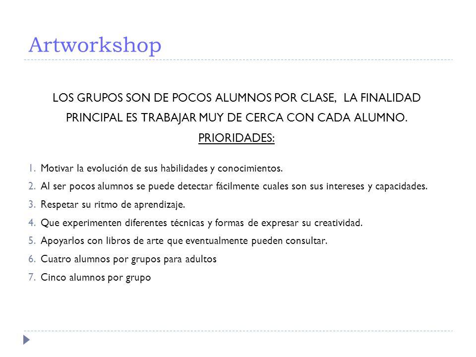 Artworkshop LOS GRUPOS SON DE POCOS ALUMNOS POR CLASE, LA FINALIDAD