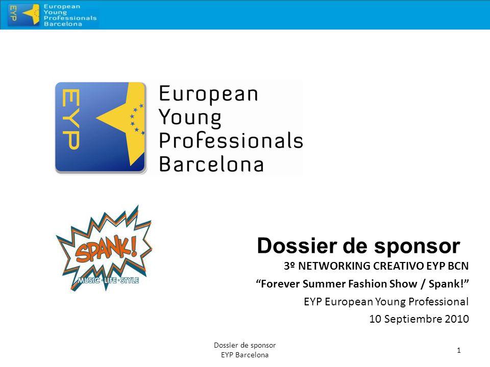 Dossier de sponsor 3º NETWORKING CREATIVO EYP BCN Forever Summer Fashion Show / Spank! EYP European Young Professional 10 Septiembre 2010