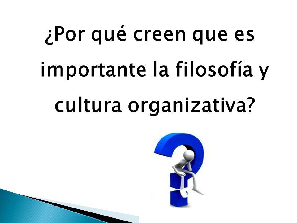 ¿Por qué creen que es importante la filosofía y cultura organizativa