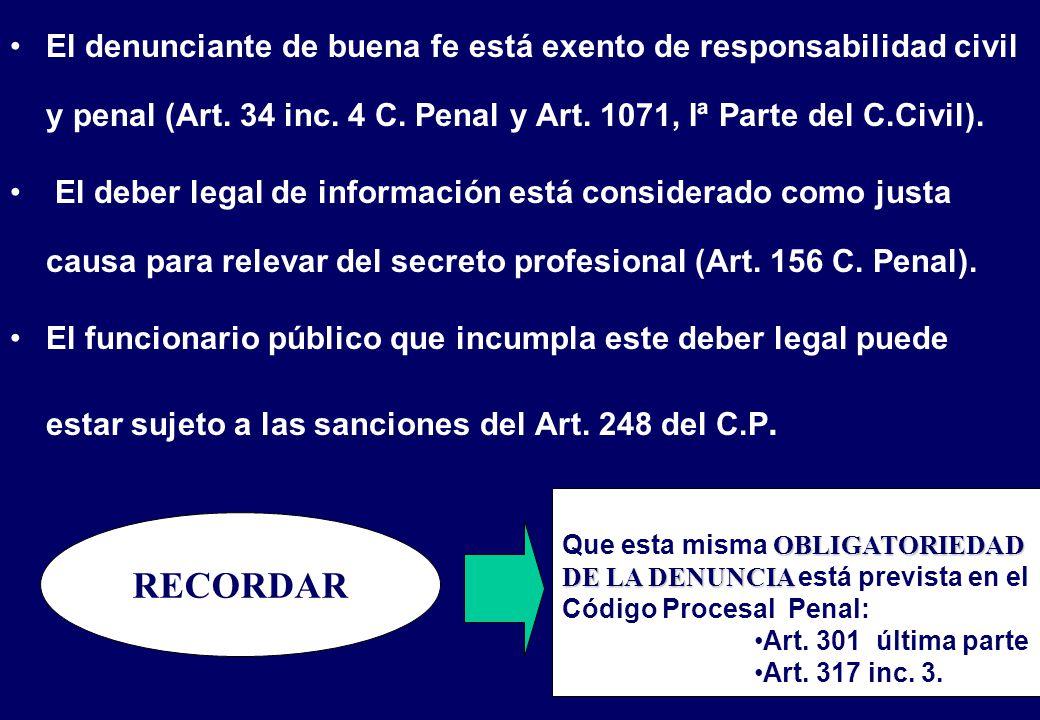 El denunciante de buena fe está exento de responsabilidad civil y penal (Art. 34 inc. 4 C. Penal y Art. 1071, Iª Parte del C.Civil).