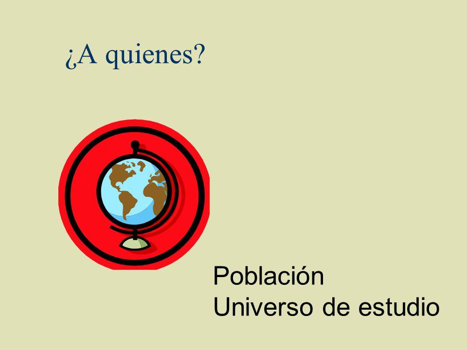 ¿A quienes Población Universo de estudio