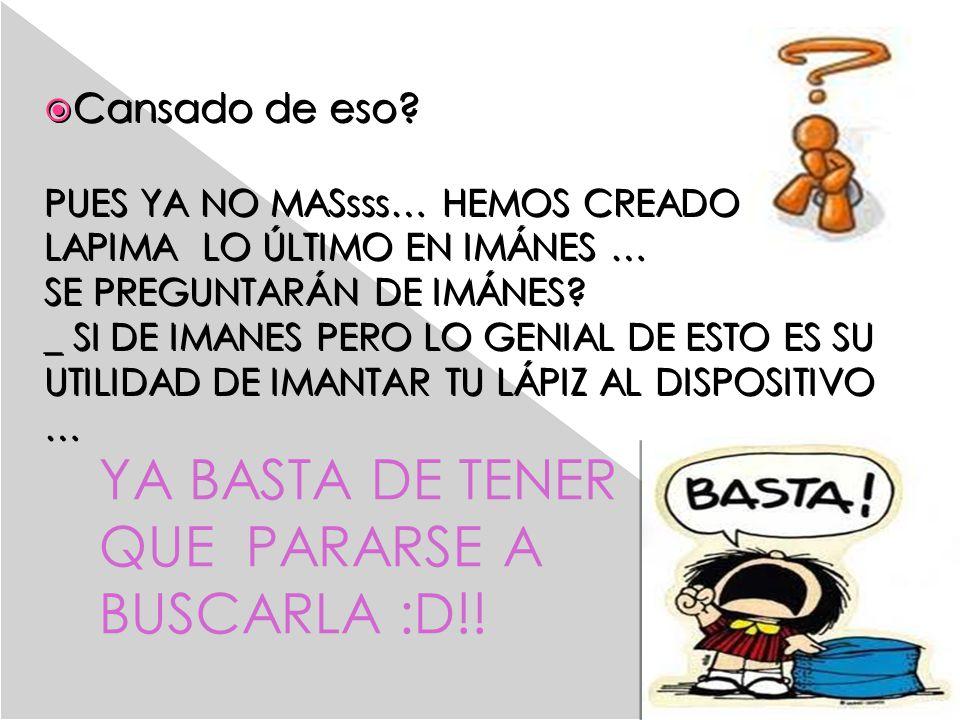 YA BASTA DE TENER QUE PARARSE A BUSCARLA :D!!