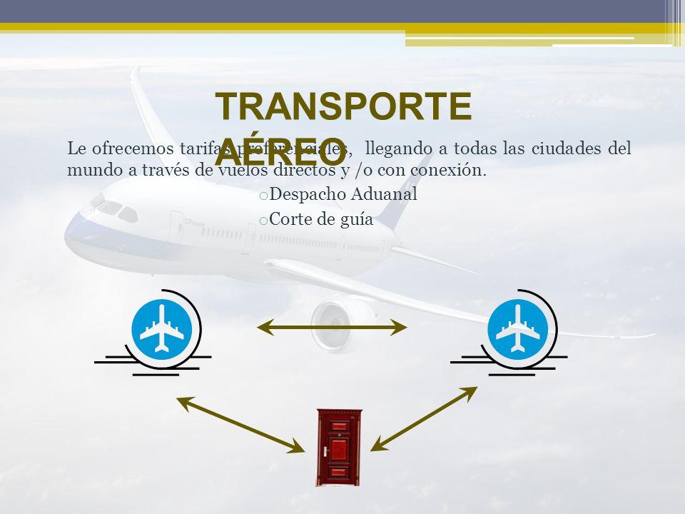 TRANSPORTE AÉREO Le ofrecemos tarifas preferenciales, llegando a todas las ciudades del mundo a través de vuelos directos y /o con conexión.