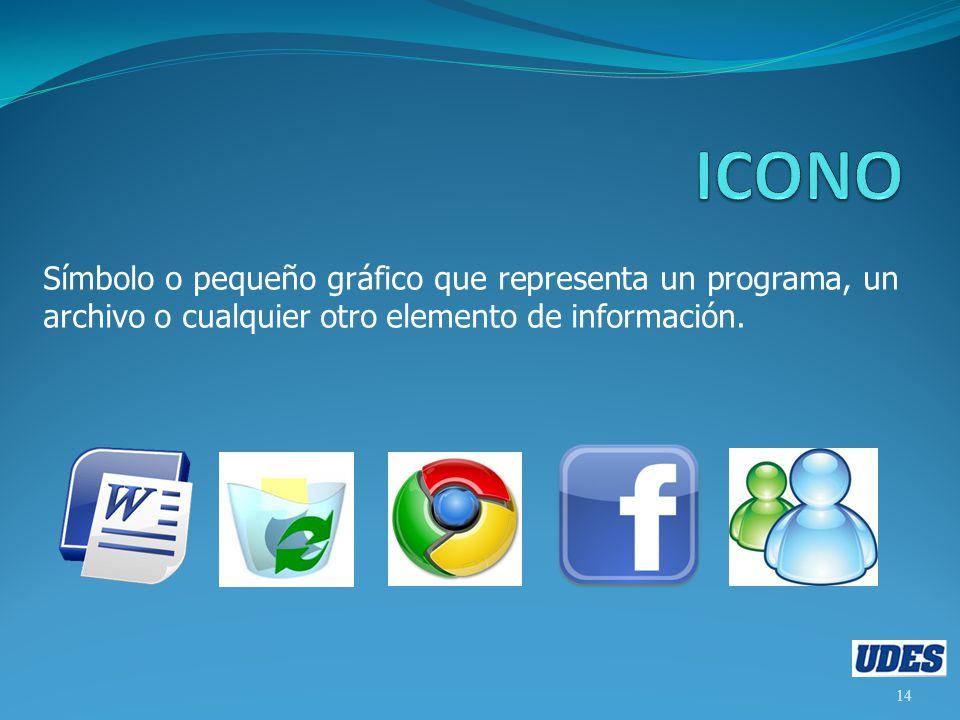 ICONO Símbolo o pequeño gráfico que representa un programa, un archivo o cualquier otro elemento de información.