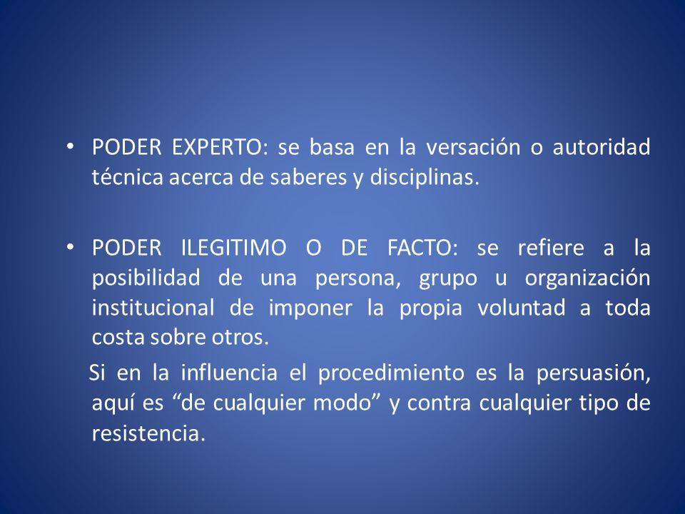PODER EXPERTO: se basa en la versación o autoridad técnica acerca de saberes y disciplinas.