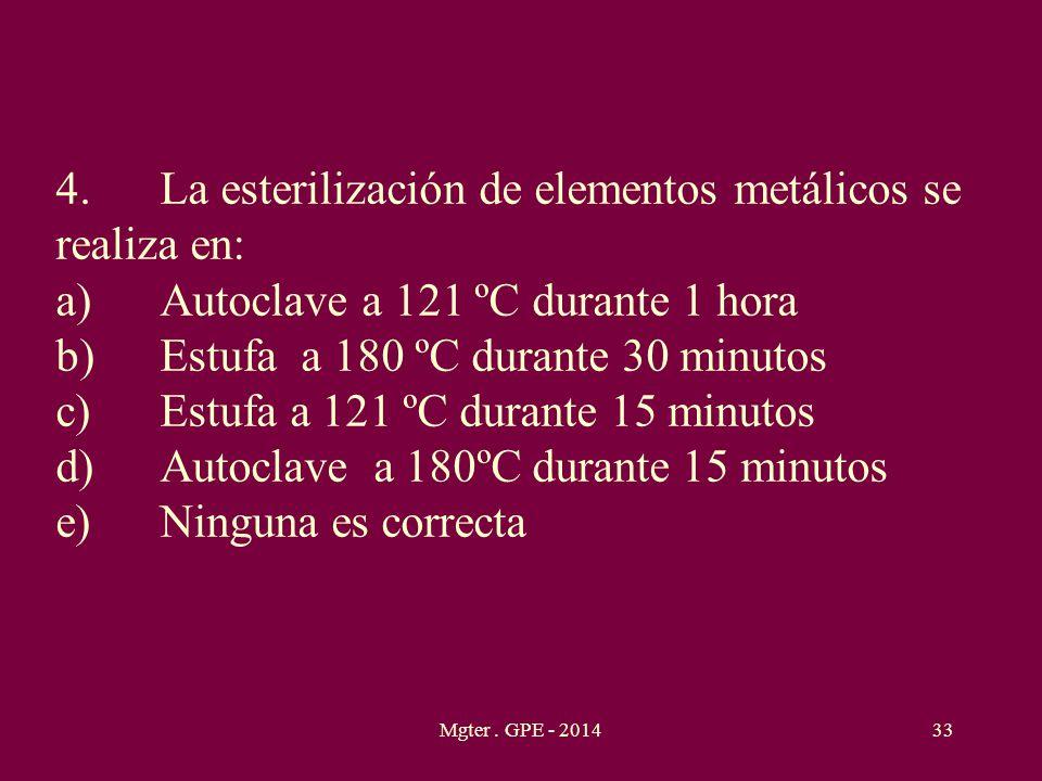 4. La esterilización de elementos metálicos se realiza en: