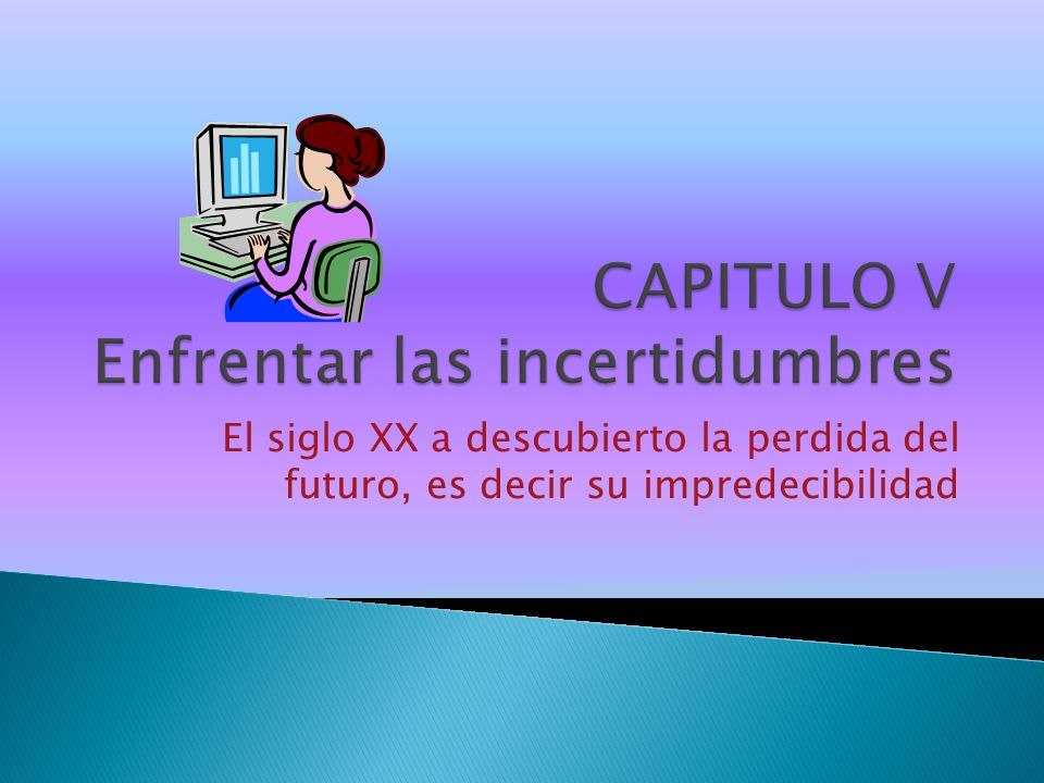 CAPITULO V Enfrentar las incertidumbres