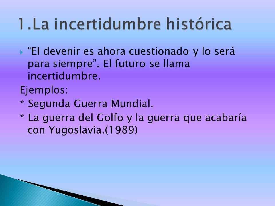 1.La incertidumbre histórica