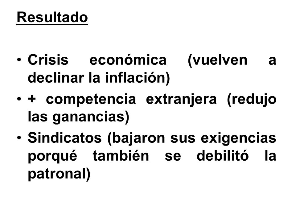 Resultado Crisis económica (vuelven a declinar la inflación) + competencia extranjera (redujo las ganancias)