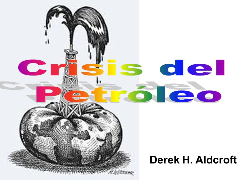 Crisis del Petróleo Derek H. Aldcroft