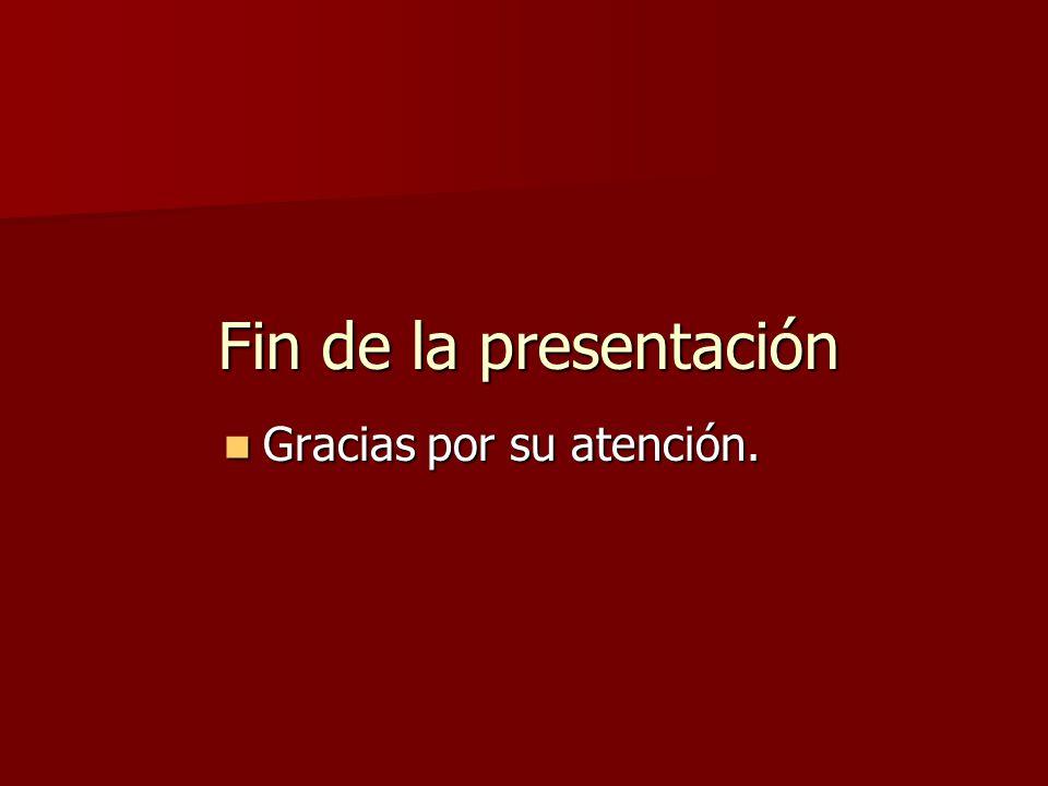 Fin de la presentación Gracias por su atención.