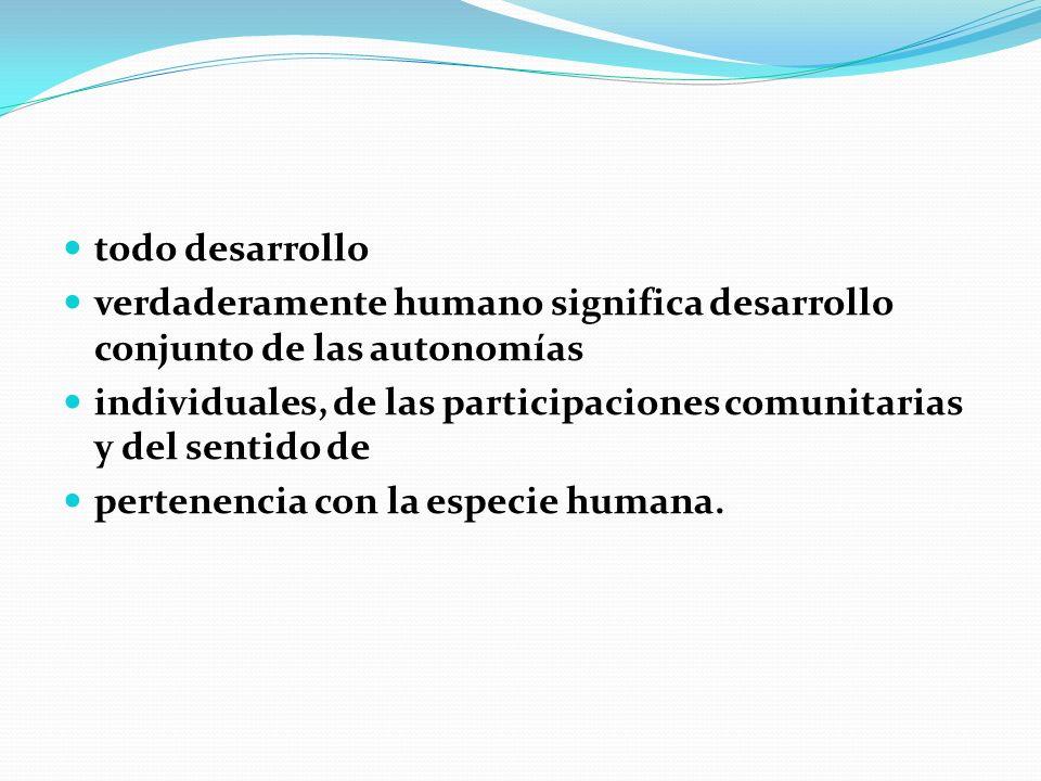 todo desarrollo verdaderamente humano significa desarrollo conjunto de las autonomías.
