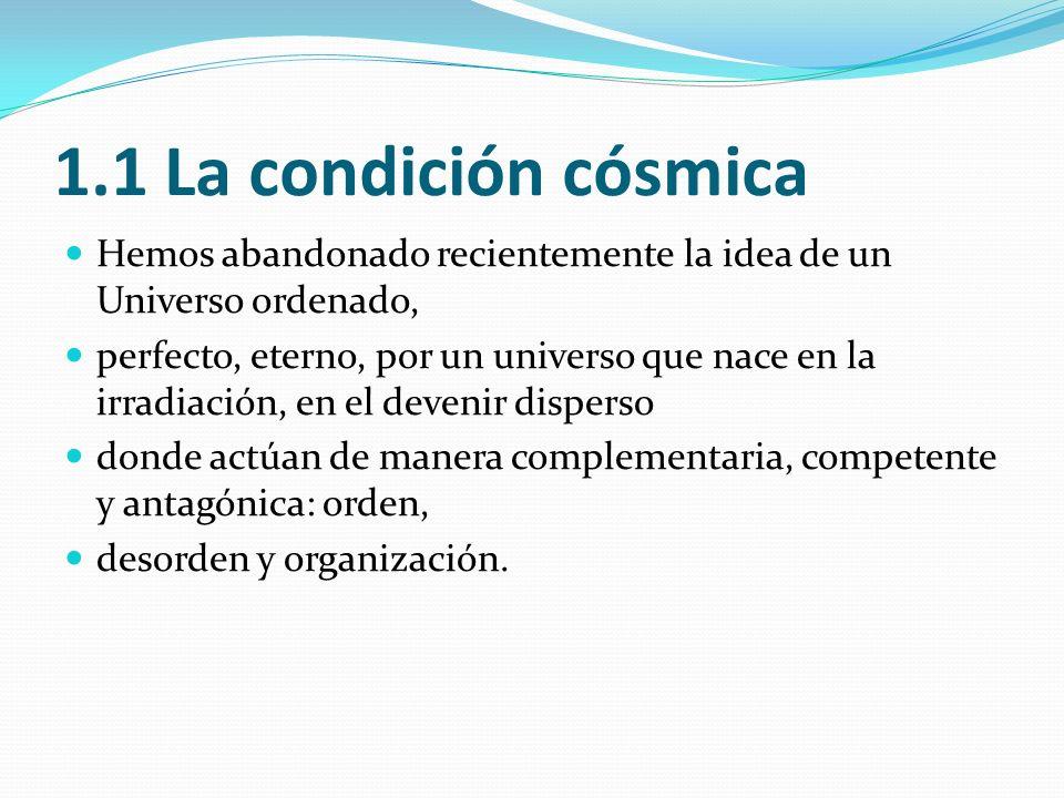 1.1 La condición cósmicaHemos abandonado recientemente la idea de un Universo ordenado,