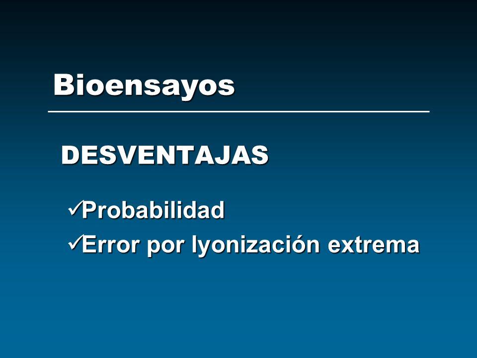 Bioensayos DESVENTAJAS Probabilidad Error por lyonización extrema