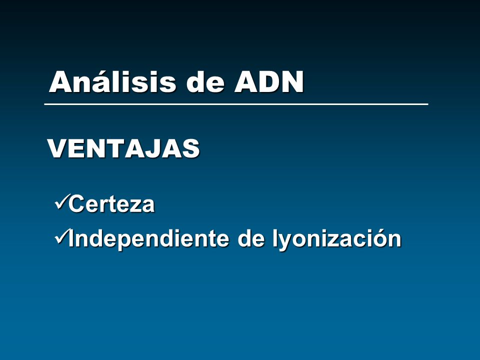 Análisis de ADN VENTAJAS Certeza Independiente de lyonización