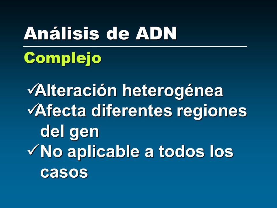 Análisis de ADN Alteración heterogénea Afecta diferentes regiones