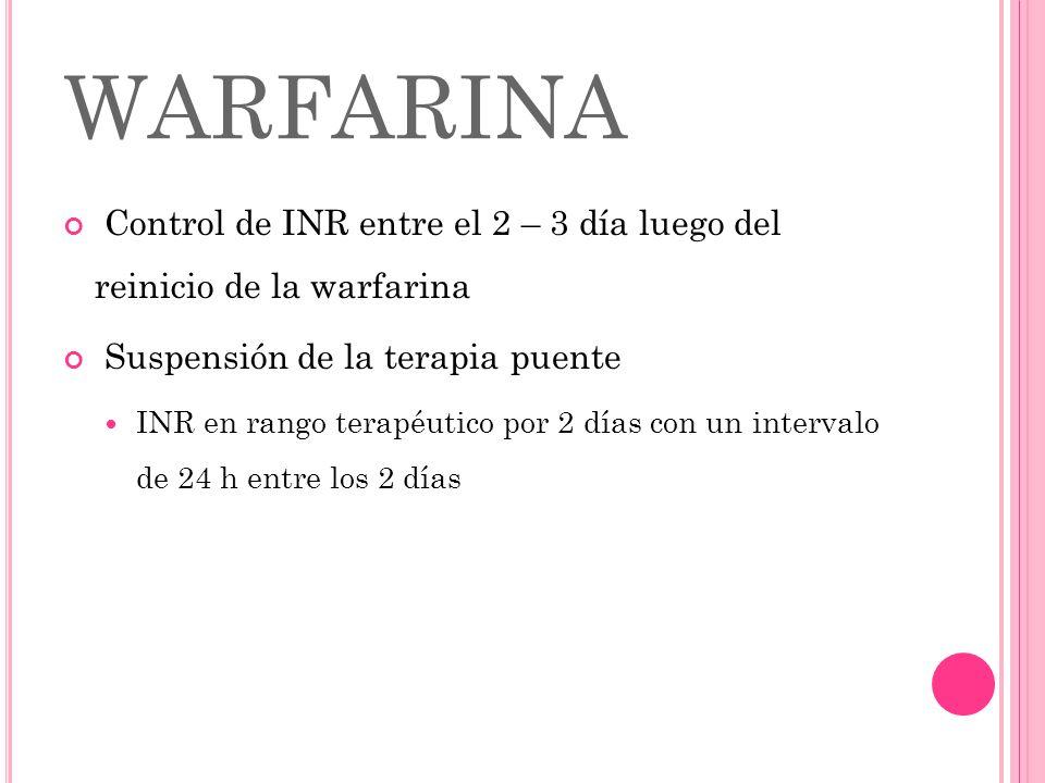 WARFARINA Control de INR entre el 2 – 3 día luego del reinicio de la warfarina. Suspensión de la terapia puente.