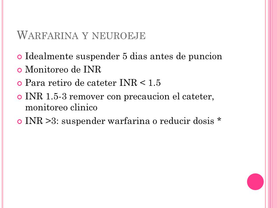 Warfarina y neuroeje Idealmente suspender 5 dias antes de puncion